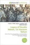 Legacy of Horatio Nelson, 1st Viscount Nelson - Agnes F. Vandome, John McBrewster, Sam B Miller II