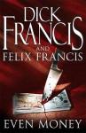 Even Money - Dick Francis, Felix Francis