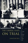 The Liberal State on Trial: The Cold War and American Politics in the Truman Years - Jonathan Bell