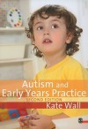 Autism and Early Years Practice - Kate Wall