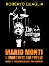 Mario Monti, l'innocente colpevole: modesta psicopatologia di un burattino (Italian Edition) - Roberto Quaglia