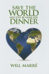 Save the World & Still Be Home for Dinner (Capital Cares) - Will Marré