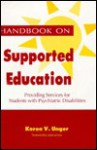 Handbook on Supported Education: Providing Services for Students With Psychiatric Disabilities - Karen V. Unger