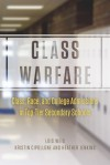 Class Warfare: Class, Race, and College Admissions in Top-Tier Secondary Schools - Lois Weis, Kristin Cipollone, Heather Jenkins