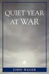 Quiet Year at War - John Wager