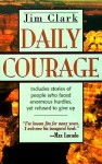 Daily Courage: Includes Stories of People Who Faced Enormous Hurdles, Yet Refused to Give Up - Jim Clark, Randy Bleton, Bruce Evans