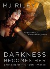 DARKNESS BECOMES HER - M.J. Riley