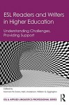 ESL Readers and Writers in Higher Education: Understanding Challenges, Providing Support (ESL & Applied Linguistics Professional Series) - Norman W. Evans, Neil J Anderson, William G. Eggington