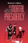 The Mortal Presidency: Illness and Anguish in the White House - Robert E. Gilbert