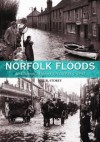 Norfolk Floods: An Illustrated History, 1912, 1938 & 1953. Neil Storey - Neil R. Storey