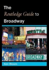 Routledge Guide to Broadway - Ken Bloom