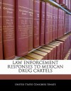 Law Enforcement Responses to Mexican Drug Cartels - United States Congress (Senate)
