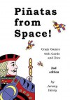 Pinatas from Space!: Crazy Games with Cards and Dice - Jeromy Henry