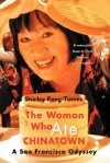 The Woman Who Ate Chinatown: A San Francisco Odyssey - Shirley Fong-Torres