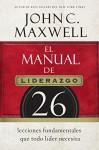 El manual de liderazgo: 26 lecciones fundamentales que todo líder necesita (Spanish Edition) - John C. Maxwell