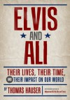 Elvis and Ali: Their Lives, Their Time, and Their Impact on Our World - Thomas Hauser