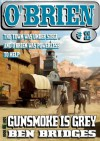 Gunsmoke is Grey (An O'Brien Western) - Ben Bridges