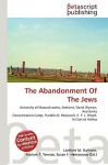 The Abandonment of the Jews - Lambert M. Surhone, VDM Publishing, Susan F. Marseken