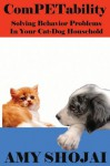 ComPETability Solving Behavior Problems In Your Cat-Dog Household (ComPETabiity) - Amy Shojai
