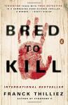 Bred to Kill: A Thriller - Franck Thilliez, Mark Polizzotti