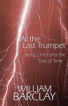 At the Last Trumpet: Jesus Christ and the End of Time (William Barclay Library) - William Barclay