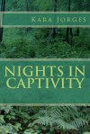 Nights in Captivity - Kara Jorges