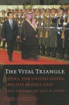 The Vital Triangle: China, and the United States, and the Middle East - Jon B. Alterman, John W. Garver