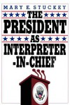 The President As Interpreter In Chief - Mary E. Stuckey