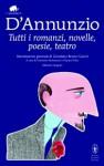Tutti i romanzi, novelle, poesie, teatro - Gabriele D'Annunzio