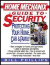 Home Mechanix Guide to Security: Protecting Your Home, Car, & Family - Bill Phillips
