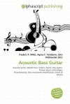 Acoustic Bass Guitar - Frederic P. Miller, Agnes F. Vandome, John McBrewster