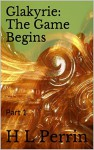 Glakyrie: The Game Begins: Part 1 (The Acclayne Chronicles) - H.L. Perrin