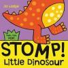 Stomp! Little Dinosaur (Push, Pull, Pop! Books) - Jo Lodge