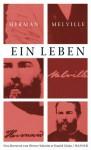 Ein Leben: Briefe und Tagebücher - Herman Melville, Daniel Göske, Daniel Göske, Werner Schmitz