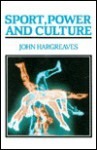 Sport, Power, And Culture: A Social And Historical Analysis Of Popular Sports In Britain - John Hargreaves