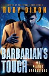 Barbarian's Touch: A SciFi Alien Romance (Ice Planet Barbarians Book 8) - Ruby Dixon