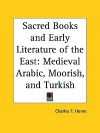 Medieval Arabic, Moorish, and Turkish (Sacred Books and Early Literature of the East, Vol. 6) (Sacred Books & Early Literature of the East) - Charles F. Horne