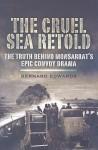 The Cruel Sea Retold: The Truth Behind Monsarrat's Epic Convoy Drama - Bernard Edwards