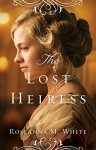 The Lost Heiress (Ladies of the Manor) - Roseanna M. White