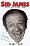 Sid James: The Authorised Biography - Robert Ross
