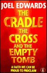 The Cradle, the Cross and the Empty Tomb - Joel Edwards, Edwards