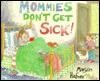 Mommies Don't Get Sick! - Marylin Hafner
