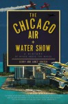The Chicago Air and Water Show (IL): A History of Wings above the Waves - Janet Souter, Gerry Souter