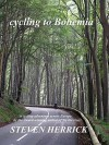 cycling to Bohemia: a cycling adventure across Europe (Eurovelo Series Book 4) - Steven Herrick
