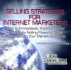 Selling Strategies for Internet Marketers: How to Immediately Transform Your Results by Adding Powerful Sales Strategies to Your Marketing Efforts - Eric Lofholm, Robert Imbriale