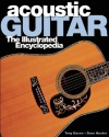 Acoustic Guitar: The Illustrated Encyclopedia - Tony Bacon, Tony Bacon