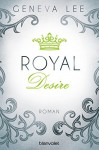 Royal Desire: Roman (Die Royals-Saga, Band 2) - Geneva Lee, Andrea Brandl