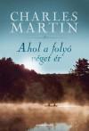 Ahol a folyó véget ér - Charles Martin, Szabó Ágnes