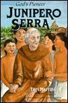 Junipero Serra, God's Pioneer - Teri Martini