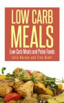 Low Carb Meals: Low Carb Meals and Paleo Foods - Julia Barnes, Scott Tina